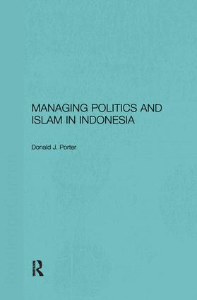 Managing Politics and Islam in Indonesia: 1st Edition (Hardback) book cover