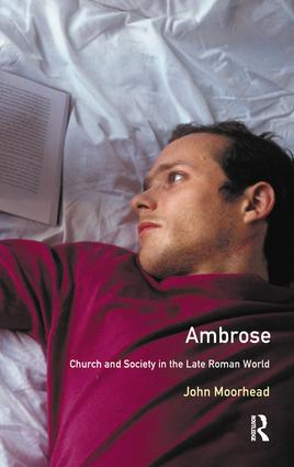 Ambrose: Church and Society in the Late Roman World, 1st Edition (Hardback) book cover