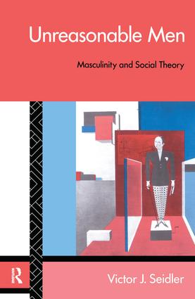 Unreasonable Men: Masculinity and Social Theory, 1st Edition (Hardback) book cover