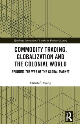 Commodity Trading, Globalization and the Colonial World: Spinning the Web of the Global Market, 1st Edition (Hardback) book cover