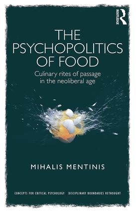 The Psychopolitics of Food: Culinary rites of passage in the neoliberal age, 1st Edition (Hardback) book cover