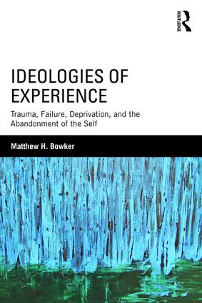 Ideologies of Experience: Trauma, Failure, Deprivation, and the Abandonment of the Self, 1st Edition (Paperback) book cover