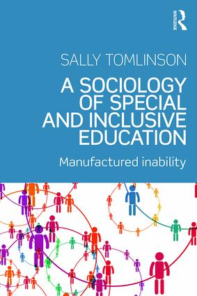 A Sociology of Special and Inclusive Education: Exploring the manufacture of inability, 1st Edition (Paperback) book cover