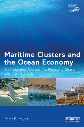 Maritime Clusters and the Ocean Economy: An Integrated Approach to Managing Coastal and Marine Space, 1st Edition (Hardback) book cover