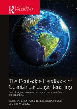 The Routledge Handbook of Spanish Language Teaching: metodologías, contextos y recursos para la enseñanza del español L2 book cover