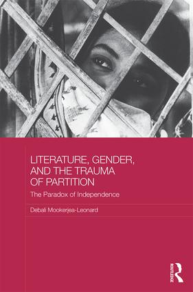 Literature, Gender, and the Trauma of Partition: The Paradox of Independence, 1st Edition (Hardback) book cover