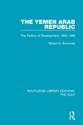 The Yemen Arab Republic: The Politics of Development, 1962-1986 book cover