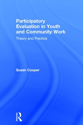 Participatory Evaluation in Youth and Community Work: Theory and Practice, 1st Edition (Hardback) book cover