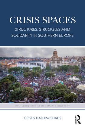 Crisis Spaces: Structures, Struggles and Solidarity in Southern Europe (Hardback) book cover