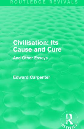 Civilisation: Its Cause and Cure: And Other Essays book cover