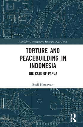 Torture and Peacebuilding in Indonesia: The Case of Papua book cover