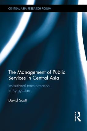 The Management of Public Services in Central Asia: Institutional Transformation in Kyrgyzstan, 1st Edition (Hardback) book cover