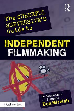 The Cheerful Subversive's Guide to Independent Filmmaking: From Preproduction to Festivals and Distribution book cover