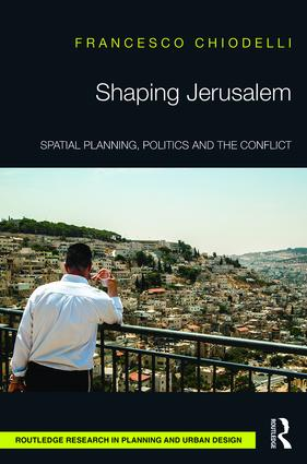 Shaping Jerusalem: Spatial planning, politics and the conflict (Hardback) book cover