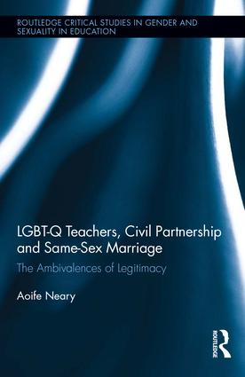 LGBT-Q Teachers, Civil Partnership and Same-Sex Marriage: The Ambivalences of Legitimacy book cover