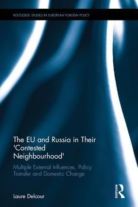 The EU and Russia in Their 'Contested Neighbourhood': Multiple External Influences, Policy Transfer and Domestic Change, 1st Edition (Hardback) book cover