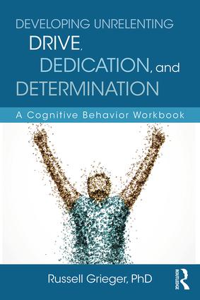 Developing Unrelenting Drive, Dedication, and Determination: A Cognitive Behavior Workbook, 1st Edition (Paperback) book cover