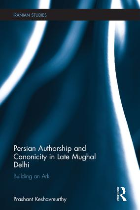 Persian Authorship and Canonicity in Late Mughal Delhi: Building an Ark book cover