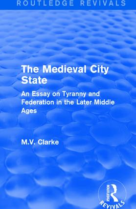 The Medieval City State: An Essay on Tyranny and Federation in the Later Middle Ages book cover