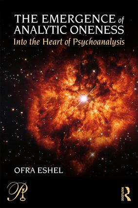 The Emergence of Analytic Oneness: Into the Heart of Psychoanalysis, 1st Edition (Paperback) book cover