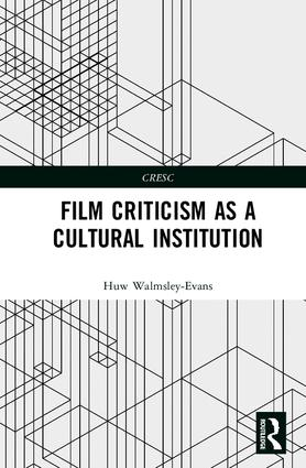 Film Criticism as a Cultural Institution: 1st Edition (Hardback) book cover