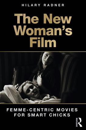 The New Woman's Film: Femme-centric Movies for Smart Chicks (Paperback) book cover