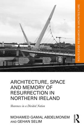 Architecture, Space and Memory of Resurrection in Northern Ireland: Shareness in a Divided Nation book cover