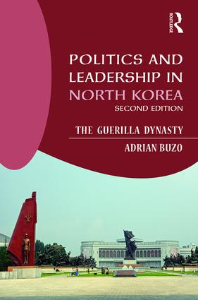 Politics and Leadership in North Korea: The Guerilla Dynasty, 2nd Edition (Paperback) book cover