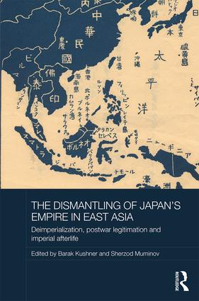 The Dismantling of Japan's Empire in East Asia: Deimperialization, Postwar Legitimation and Imperial Afterlife, 1st Edition (Hardback) book cover