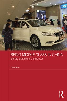Being Middle Class in China: Identity, Attitudes and Behaviour, 1st Edition (Hardback) book cover