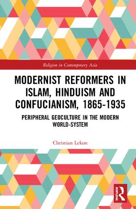 Modernist Reformers in Islam, Hinduism and Confucianism, 1865-1935: Peripheral Geoculture in the Modern World-System book cover
