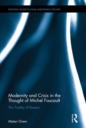 Modernity and Crisis in the Thought of Michel Foucault: The Totality of Reason, 1st Edition (Hardback) book cover