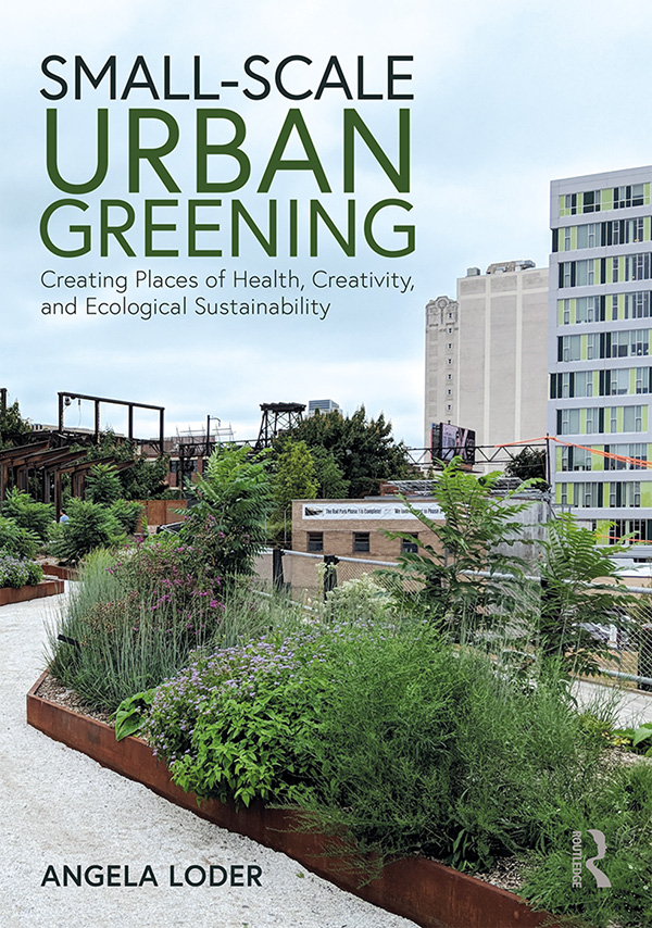 Small-Scale Urban Greening: Creating Places of Health, Creativity, and Ecological Sustainability book cover