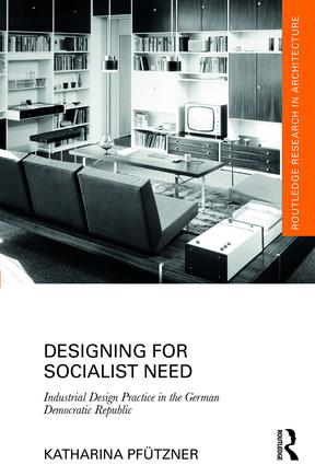 Designing for Socialist Need: Industrial Design Practice in the German Democratic Republic book cover