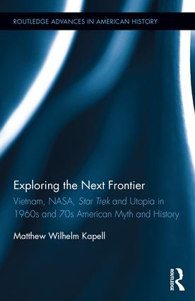 Exploring the Next Frontier: Vietnam, NASA, Star Trek and Utopia in 1960s and 70s American Myth and History (Hardback) book cover