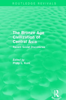 The Bronze Age Civilization of Central Asia: Recent Soviet Discoveries, 1st Edition (Paperback) book cover