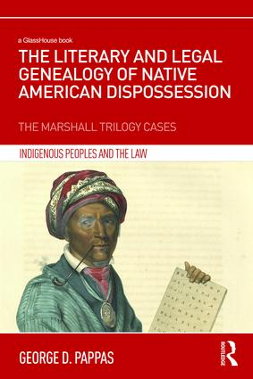 The Literary and Legal Genealogy of Native American Dispossession: The Marshall Trilogy Cases book cover