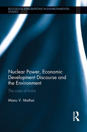 Nuclear Power, Economic Development Discourse and the Environment: The Case of India book cover