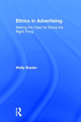 Ethics in Advertising: Making the case for doing the right thing book cover