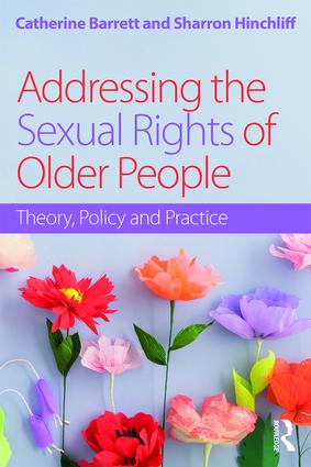 Addressing the Sexual Rights of Older People: Theory, Policy and Practice, 1st Edition (Paperback) book cover