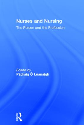 Nurses and Nursing: The Person and the Profession, 1st Edition (Hardback) book cover