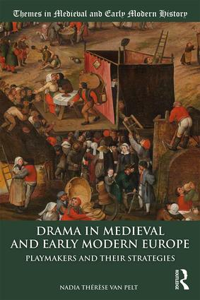 Drama in Medieval and Early Modern Europe: Playmakers and their Strategies, 1st Edition (Paperback) book cover