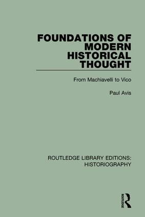 Foundations of Modern Historical Thought: From Machiavelli to Vico, 1st Edition (Hardback) book cover