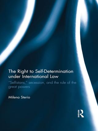 "The Right to Self-determination Under International Law: ""Selfistans,"" Secession, and the Rule of the Great Powers book cover"