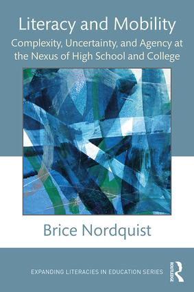 Literacy and Mobility: Complexity, Uncertainty, and Agency at the Nexus of High School and College book cover