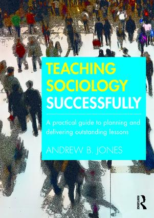 Teaching Sociology Successfully: A Practical Guide to Planning and Delivering Outstanding Lessons book cover