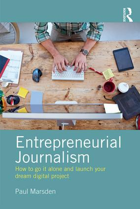 Entrepreneurial Journalism: How to go it alone and launch your dream digital project, 1st Edition (Paperback) book cover