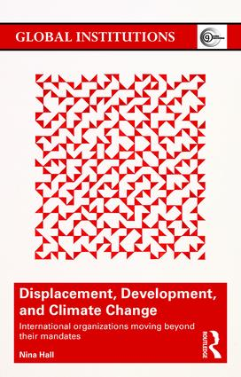Displacement, Development, and Climate Change: International organizations moving beyond their mandates, 1st Edition (Paperback) book cover