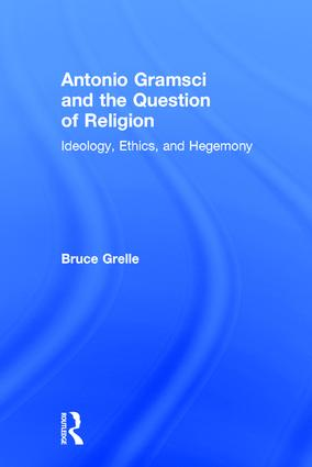 Antonio Gramsci and the Question of Religion: Ideology, Ethics, and Hegemony, 1st Edition (Hardback) book cover
