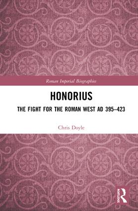 Honorius: The Fight for the Roman West AD 395-423, 1st Edition (Hardback) book cover